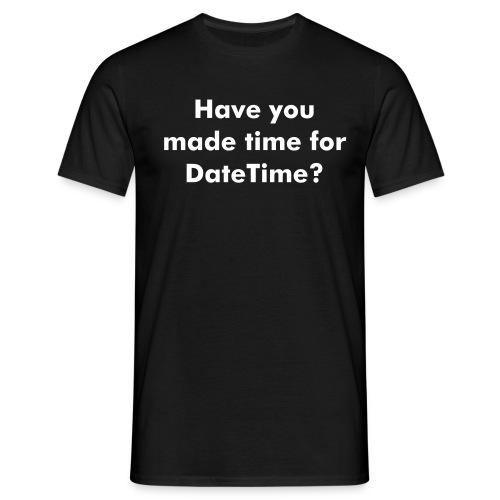 Have you made time for Datetime? - Men's T-Shirt