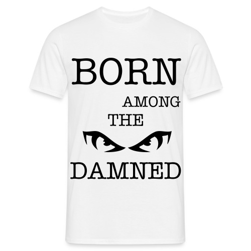 BORN AMONG THE DAMNED - Men's T-Shirt