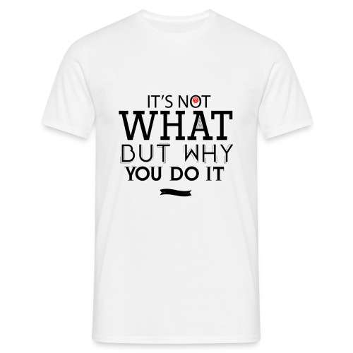 What, not why - Men's T-Shirt