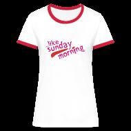 T-Shirts ~ Women's Ringer T-Shirt ~ ...Like Sunday Morning