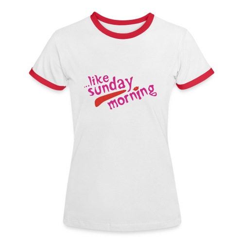 ...Like Sunday Morning - Women's Ringer T-Shirt