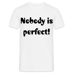 Nobody is perfect - Männer T-Shirt