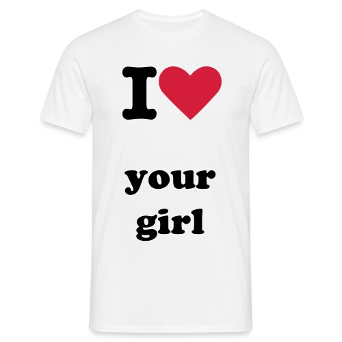 I LOVE YOUR GIRL - Camiseta hombre