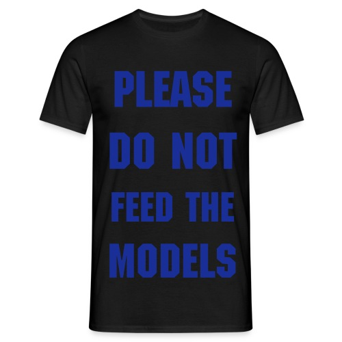 Please Do Not Feed The Models - Men's T-Shirt