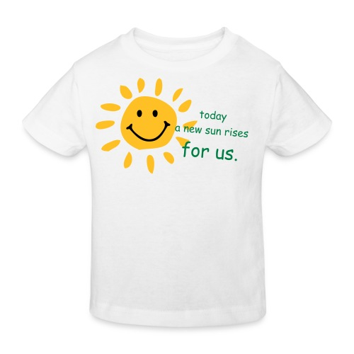 today a sun rises for us. - Kids' Organic T-Shirt