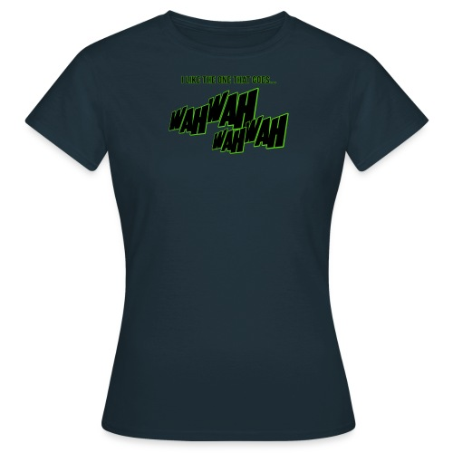 I like the one that goes wah wah - Women's T-Shirt
