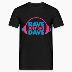 Rave Just Like Dave T-Shirts