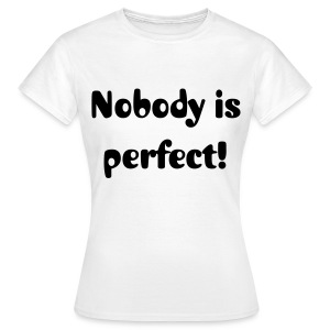 Nobody is perfect - Frauen T-Shirt