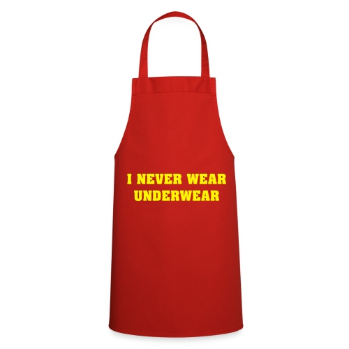 I never wear underwear - Cooking Apron