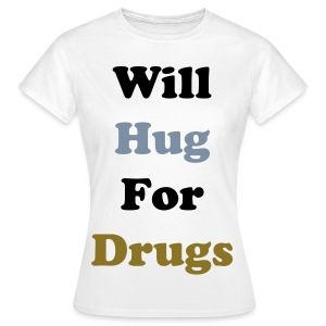 Hugs for Drugs - Women's T-Shirt