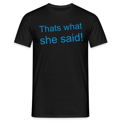 Thats what she said! - Men's T-Shirt