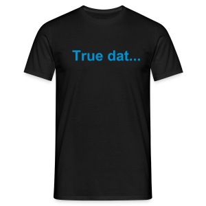 True - Men's T-Shirt