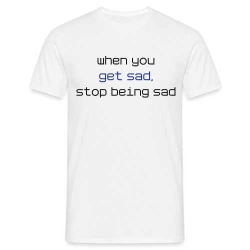 When you get sad, stop being sad - and be AWESOME instead - Männer T-Shirt
