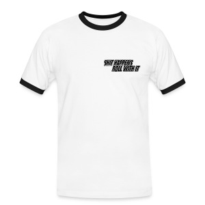 Shit Happens - Roll With It - Men's Ringer Shirt