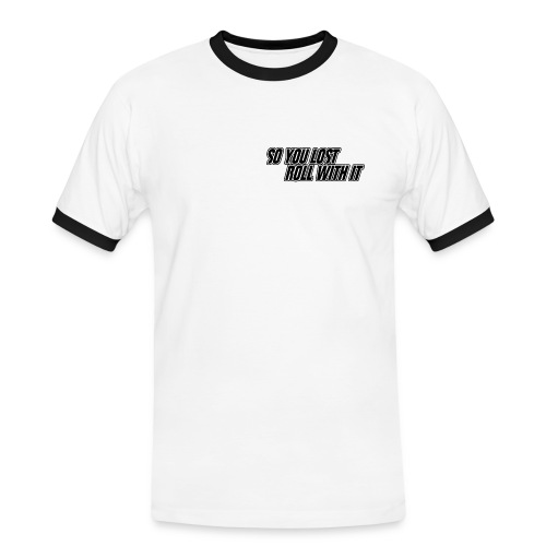 So You Lost - Roll With It - Men's Ringer Shirt