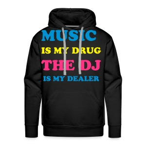 Music is my drug the dj is my dealer - Men's Premium Hoodie