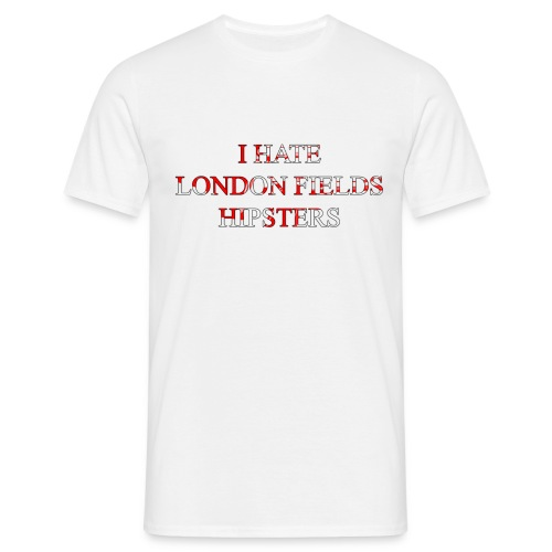 I hate London fields Hipsters - Men's T-Shirt