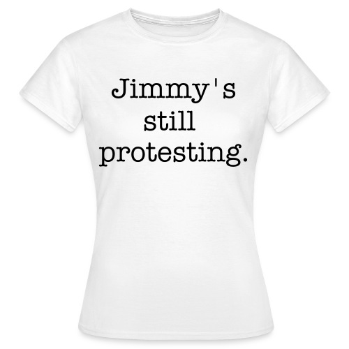 jimmy's still protesting - Women's T-Shirt