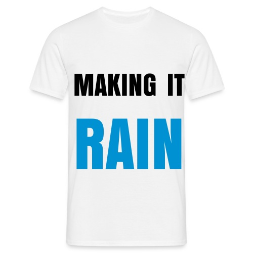 Makinh it rain (m) - Mannen T-shirt