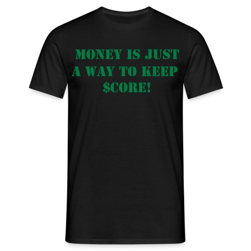 Money is just a way to keep score quote tee! - Men's T-Shirt