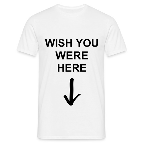 Wish You Were Here - Men's T-Shirt