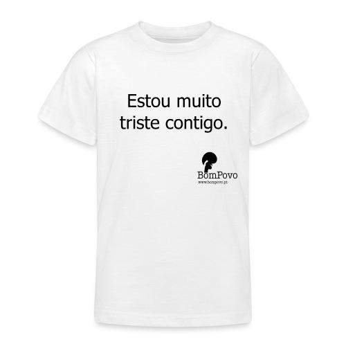 Estou muito triste contigo. - Teenage T-Shirt