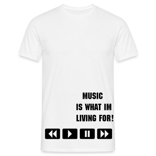 Music is what im living for - Männer T-Shirt