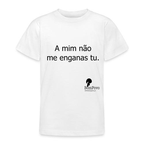 A mim não me enganas tu. - Teenage T-Shirt