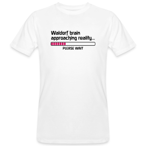 Waldorf brain approaching reality... PLEASE WAIT Bio Shirt - Männer Bio-T-Shirt