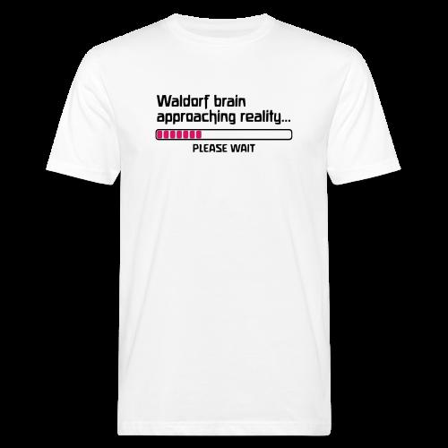 Waldorf brain approaching reality... PLEASE WAIT Bio Shirt - Männer Bio-T-Shirt