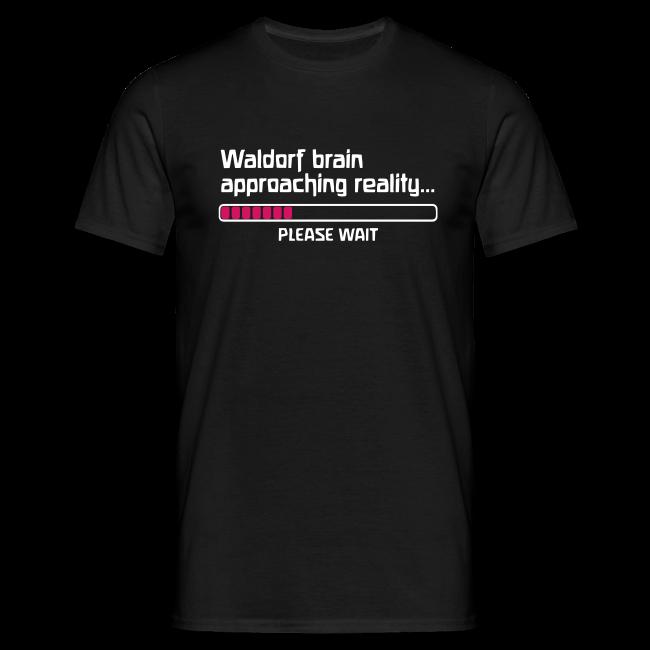 Waldorf brain approaching reality... PLEASE WAIT Shirt