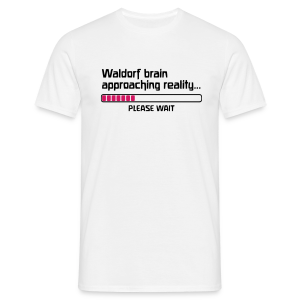 Waldorf brain approaching reality... PLEASE WAIT Shirt - Männer T-Shirt