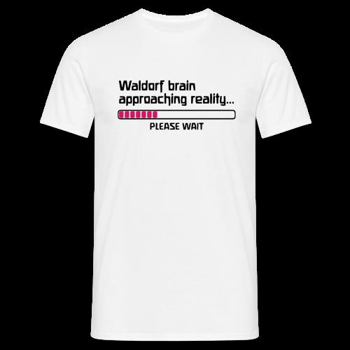 Waldorf brain approaching reality... PLEASE WAIT Shirt - Männer T-Shirt