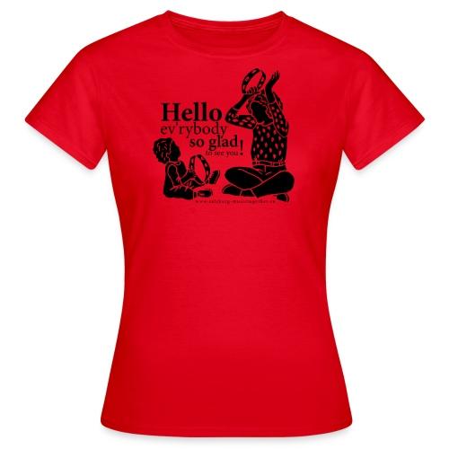 Hello ev'rybody! - Frauen T-Shirt