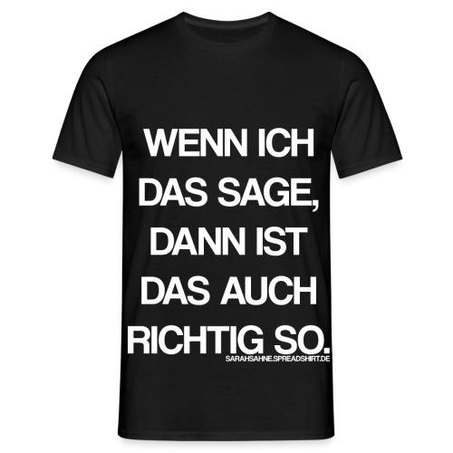 Richtig so. - Männer T-Shirt