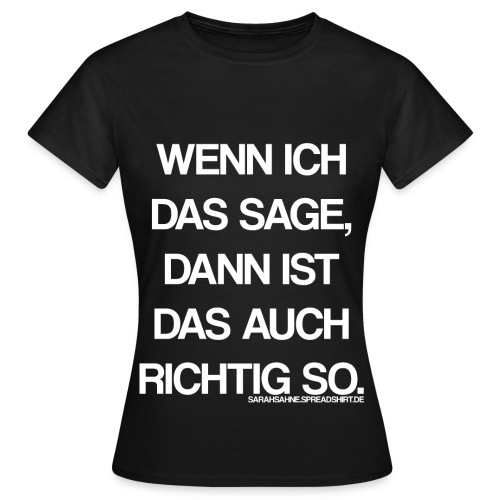 Richtig so. - Frauen T-Shirt