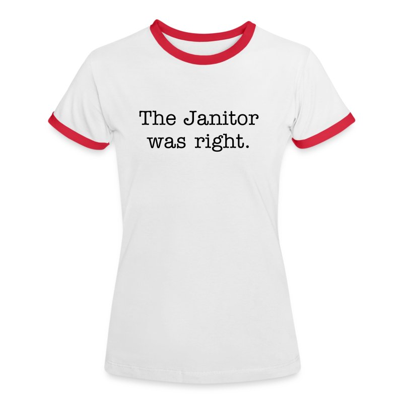 The Janitor was right - Women's Ringer T-Shirt