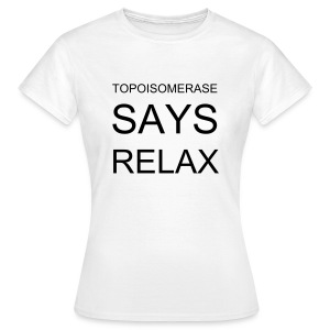 TOPOISOMERASE SAYS RELAX - Women's T-Shirt