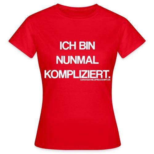 Ich bin nunmal kompliziert. - Frauen T-Shirt