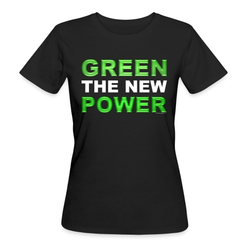 T-Shirt Frau klimaneutral Green the new power 02© by kally ART® - Frauen Bio-T-Shirt