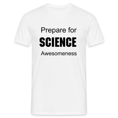 Prepare for Science Awesomeness - Men's T-Shirt
