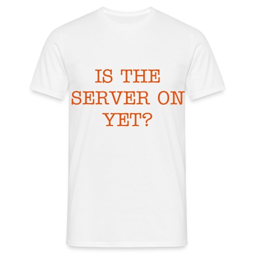 Is The Server On Yet? - Men's T-Shirt