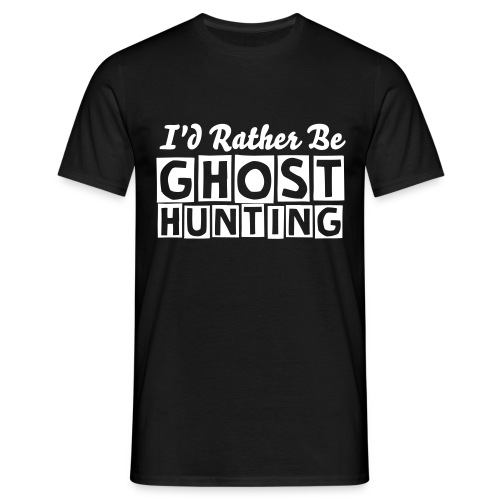 rather be ghost hunting - Men's T-Shirt