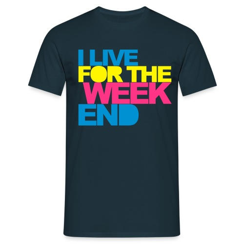 I live for the weekend - Mannen T-shirt