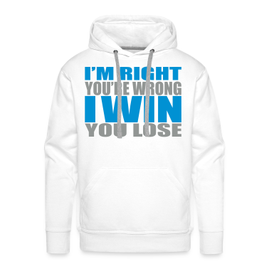 I'm Right You're Wrong Men's Hoodies & Sweatshirts