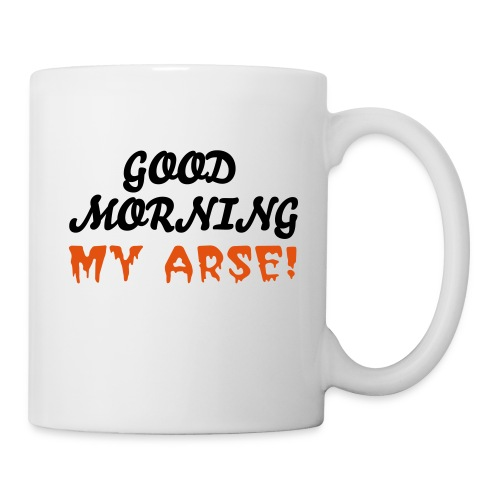 Good Morning My Arse Mug - Mug