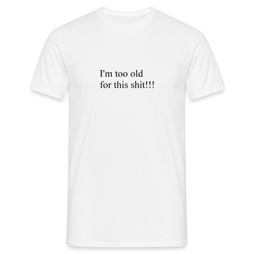 i'm too old  - Men's T-Shirt