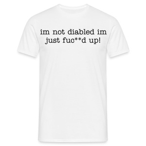 im not disabled - Men's T-Shirt