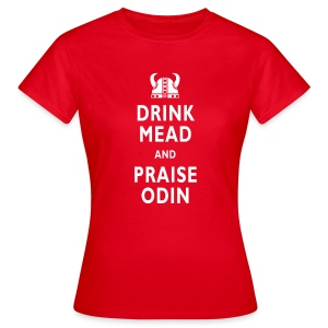 Drink Mead & Praise Odin. Girls classic Tee. - Women's T-Shirt