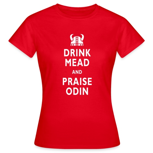 Drink Mead & Praise Odin. Girls classic Tee. - Women's T-Shirt